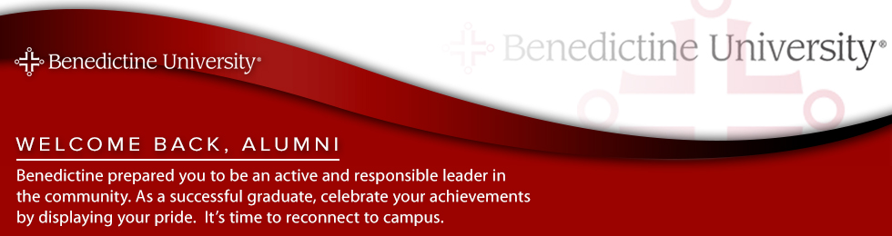 Welcome Back, Alumni. Benedictine prepared you to be an active and responsible leader in the community. As a successful graduate, celebrate your achievements by displaying your pride. It's time to reconnect to campus.