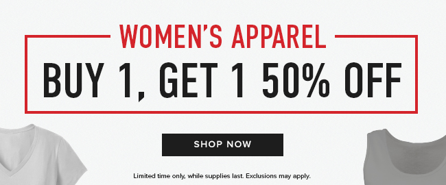 Picture of shirts. Women's Apparel: buy 1, get 1 50% off. Limited time only, while supplies last. Exclusions may apply. Click to shop now.